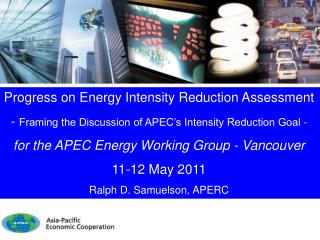 Progress on Energy Intensity Reduction Assessment  -  Framing the Discussion of APEC's Intensity Reduction Goal -