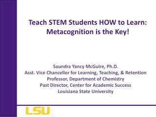 Teach STEM Students HOW to Learn : Metacognition is the Key!