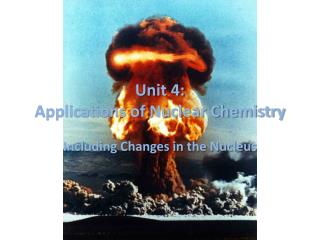 Unit  4: Applications of Nuclear Chemistry