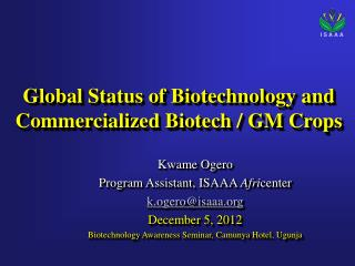 Global  Status of  Biotechnology and Commercialized Biotech / GM Crops