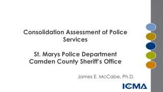 Consolidation Assessment of Police  Services St.  Marys  Police Department Camden County Sheriff's Office James  E. McC