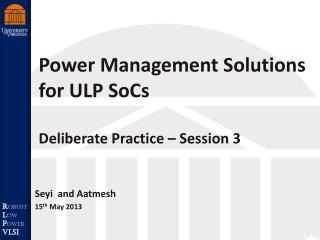 Power Management Solutions for ULP  SoCs Deliberate Practice � Session 3