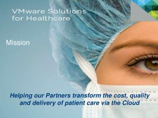Helping our Partners transform the cost, quality and delivery of patient care via the Cloud