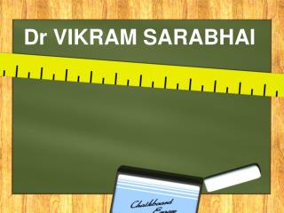 Dr VIKRAM SARABHAI