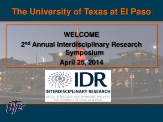 WELCOME 2 nd  Annual Interdisciplinary Research Symposium April 25, 2014