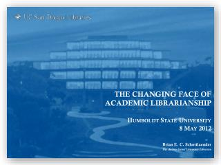 The Changing face of  Academic Librarianship  Humboldt State University 8 May 2012