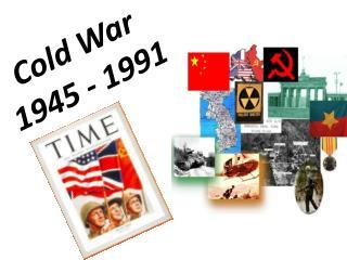 Cold War 1945 - 1991