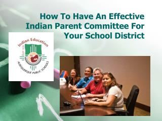 how to have an effective indian parent committee for your school district