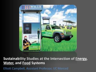 Sustainability Studies at the Intersection of  Energy ,  Water , and  Food  Systems Elliott Campbell, Assistant Profess