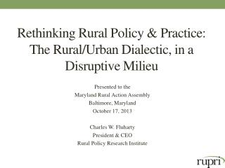 Rethinking  Rural Policy & Practice: The Rural/Urban Dialectic, in a Disruptive Milieu