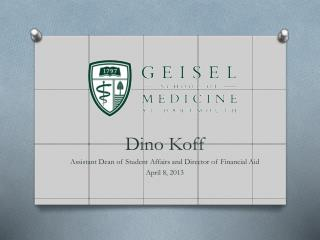 Dino Koff Assistant Dean of Student Affairs and Director of Financial Aid April 8, 2013