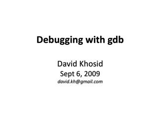 debugging with gdb  david khosid sept 6, 2009 david.khgmail
