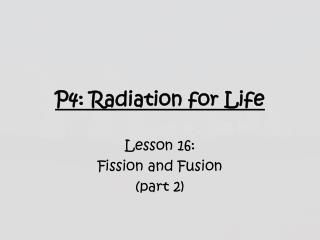 P4: Radiation for Life