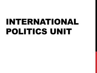 International Politics Unit