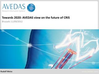 Towards 2020: AVEDAS view on the future of CRIS Brussels 11/09/2012