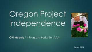 Oregon Project Independence OPI Module 1  - Program Basics for AAA