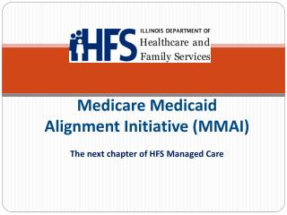 Medicare Medicaid Alignment Initiative (MMAI) The next chapter of HFS Managed Care