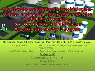 Mr . Tőzsér,  Béla- EU  eng., Bioeng., Planner,  EU REA,EACI,Eurostar  expert Ms . Szabó, Réka- MSc . In Eng. And Ma