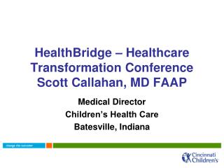 HealthBridge – Healthcare Transformation Conference Scott Callahan, MD FAAP
