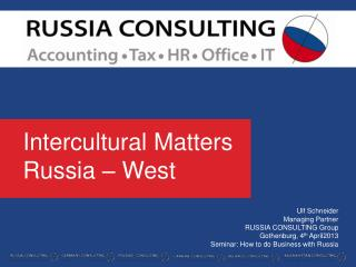 Ulf Schneider Managing Partner RUSSIA CONSULTING Group  Gothenburg, 4 th  April 2013 Seminar: How to do Business with R
