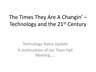 The Times They Are A  Changin ' – Technology and the 21 st  Century