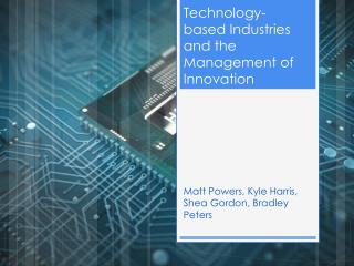Technology-based Industries and the Management of Innovation