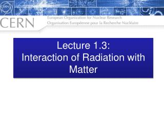 Lecture 1.3: Interaction of Radiation with Matter