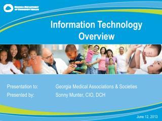 Presentation to:Georgia Medical Associations & Societies Presented  by :    Sonny Munter, CIO, DCH