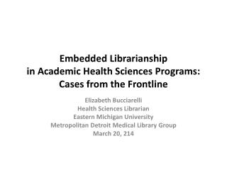 Embedded Librarianship  in Academic Health Sciences Programs:  Cases from the Frontline
