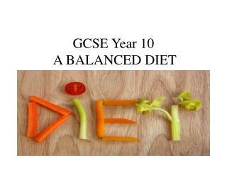 GCSE Year 10 A BALANCED DIET