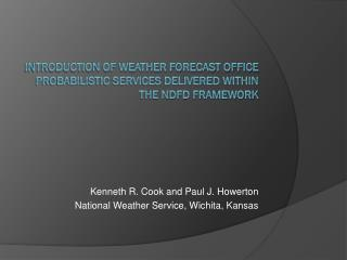 Introduction of Weather Forecast Office Probabilistic Services Delivered Within the NDFD Framework