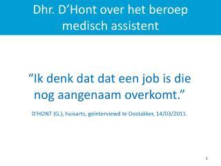 """""""Ik denk dat  dat  een job is die nog aangenaam overkomt.""""  D'HONT (G.), huisarts, geïnterviewd te  Oostakker , 14/03/2"""