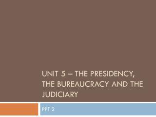 Unit 5 – the presidency, the bureaucracy and the judiciary