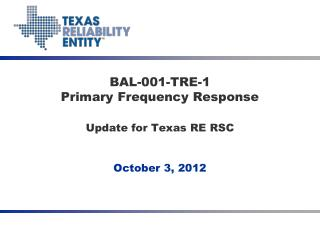 BAL-001-TRE-1  Primary  Frequency  Response Update for Texas RE RSC