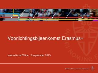 Voorlichtingsbijeenkomst Erasmus+ International Office,  5 september 2013