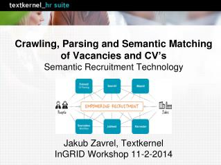 Crawling,  P arsing and Semantic  Matching  of Vacancies and CV's Semantic Recruitment Technology Jakub Zavrel ,  Textk