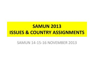 SAMUN 2013 ISSUES & COUNTRY ASSIGNMENTS