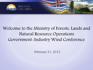 Welcome to the Ministry of Forests, Lands and Natural Resource Operations Government-Industry Wind Conference
