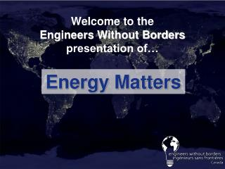 Welcome to the  Engineers Without Borders presentation of…