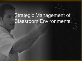 Strategic Management of Classroom Environments
