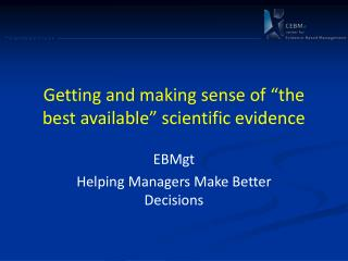 "Getting and making sense of ""the best available"" scientific evidence"