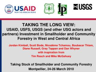 TAKING THE LONG VIEW: USAID, USFS, USGS (and other USG actors and partners) Investment in Smallholder and Community For