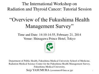 """The International Workshop on Radiation and Thyroid  Cancer: Tutorial Session """"Overview of the  Fukushima Health Manage"""