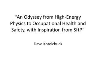 """An Odyssey from High-Energy Physics to Occupational Health and Safety, with Inspiration from  SftP """