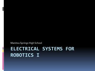 Electrical Systems for Robotics I