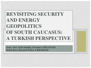 Revisiting Security and Energy Geopolitics  of  South Caucasus:  A Turkish Perspective