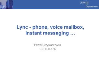 Lync - phone, voice mailbox, instant messaging …