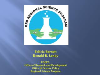 Felicia Barnett Ronald B.  Landy USEPA  Office of Research and Development Office of Science Policy Regional Science Pr