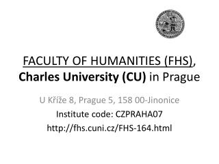 FACULTY OF HUMANITIES (FHS) , Charles University (CU)  in  Prague