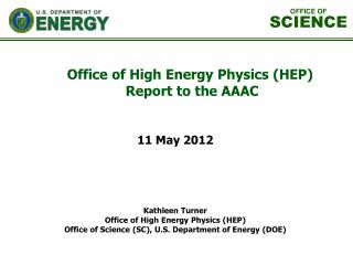 Kathleen Turner Office of High Energy Physics (HEP) Office of Science (SC), U.S. Department of Energy (DOE)